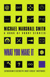 What You Make It - Michael Marshall Smith