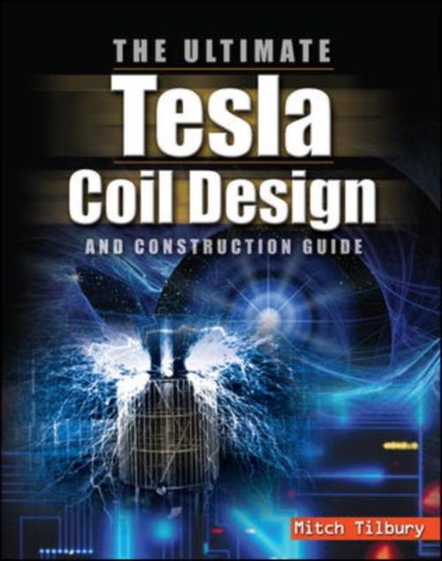 Afbeelding van The Ultimate Tesla Coil Design and Construction Guide