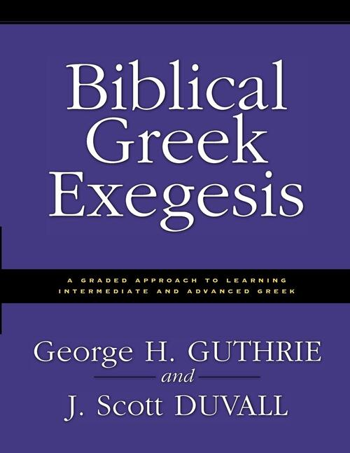 Biblical Greek Exegesis - George H. Guthrie, J. Scott Duvall