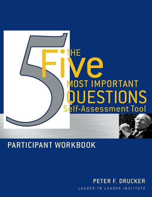 The Five Most Important Questions Self Assessment Tool - Frances Hesselbein Leadership Institute, Leader To Leader Institute, Peter Ferdinand Drucker
