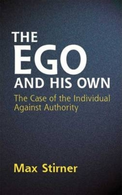 The Ego and His Own - James J. Martin, Max Stirner, Steven T. Byington