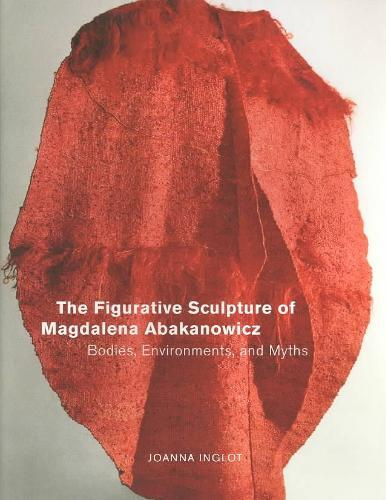 The Figurative Sculpture of Magdalena Abakanowicz - Joanna Inglot