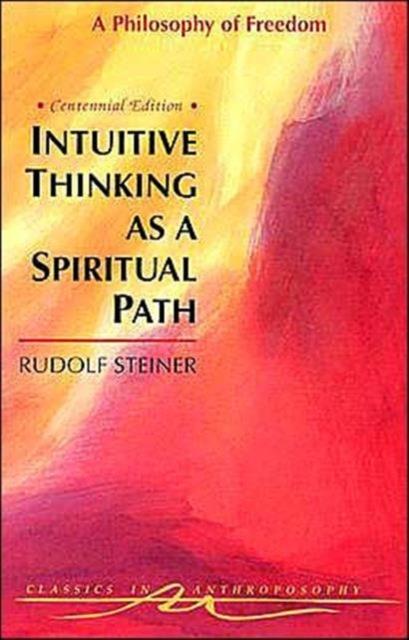 Intuitive Thinking as a Spiritual Path - Rudolf Steiner