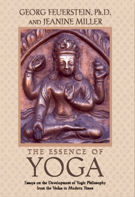 The Essence of Yoga - Jeanine Miller, PHD Feuerstein Georg