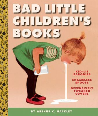 Afbeelding van Bad Little Children's Books: KidLit Parodies, Shameless Spoofs, a