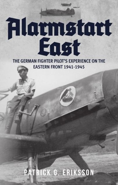 Afbeelding van Alarmstart East: The German Fighter Pilot's Experience on th