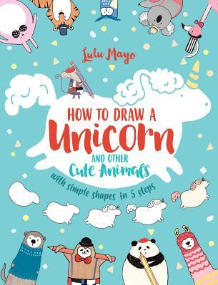 Afbeelding van How to Draw a Unicorn and Other Cute Animals