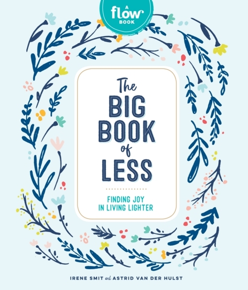 Flow: The Big Book of Less: Finding Joy in Living Lighter