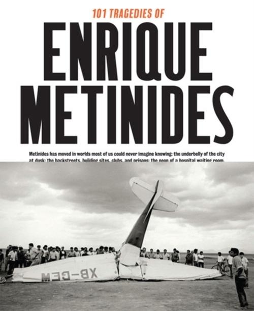 Afbeelding van 101 Tragedies of Enrique Metinides