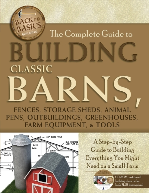 Afbeelding van The Complete Guide to Building Classic Barns, Fences, Storage Sheds, Animal Pens, Outbuildings, Greenhouses, Farm Equipment, & Tools