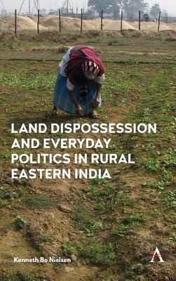 Afbeelding van Land Dispossession and Everyday Politics in Rural Eastern India
