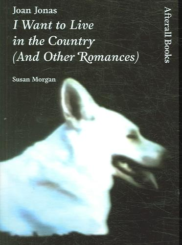 Afbeelding van Joan Jonas - I Want to Live in the Country (And Other Romances)