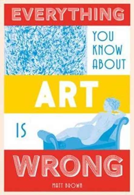 Afbeelding van Everything You Know About Art Is Wrong