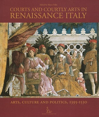 Afbeelding van Courts and Courtly Arts in Renaissance Italy