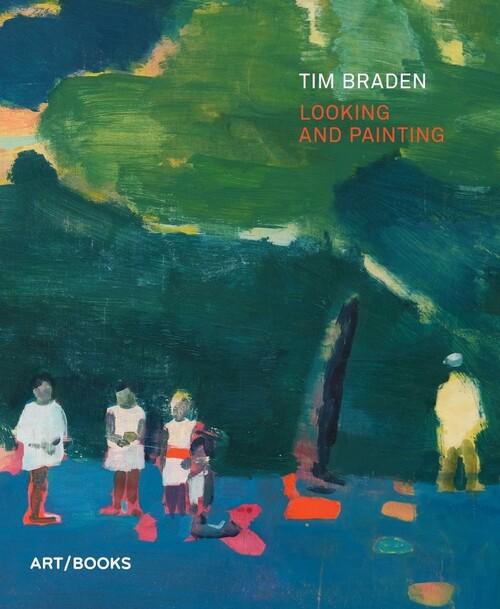 Afbeelding van Tim Braden: Looking and Painting