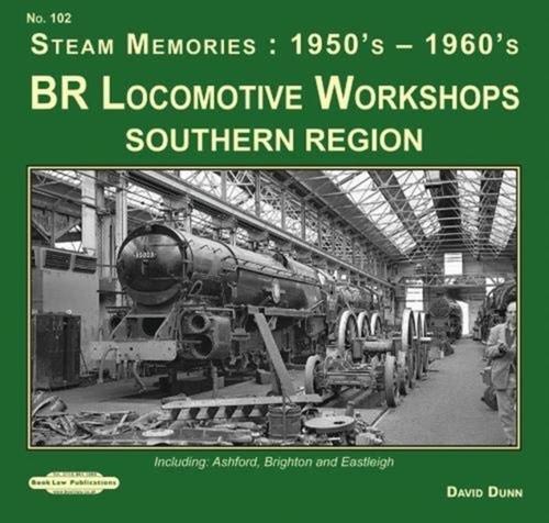 BR Locomotive Workshops Southern Region Steam Memories : 1950's-1960's - David Dunn