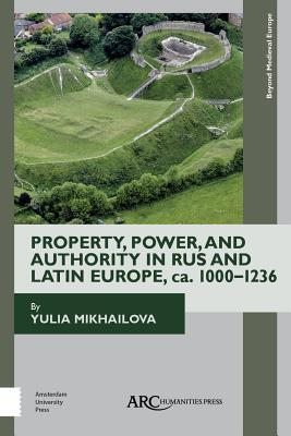 Afbeelding van Property, Power, and Authority in Rus and Latin Europe, CA. 1000-1236