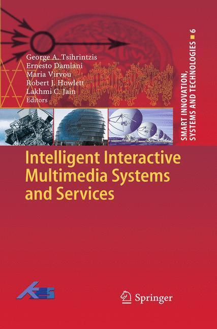Intelligent Interactive Multimedia Systems and Services - Ernesto Damiani, George A Tsihrintzis, Maria Virvou