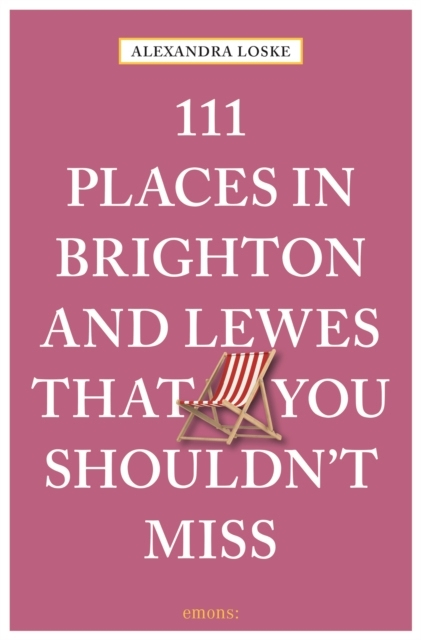 Afbeelding van 111 Places in Brighton & Lewes That You Shouldn't Miss