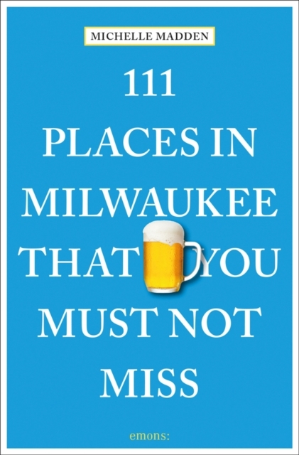 Afbeelding van 111 Places in Milwaukee That You Must Not Miss