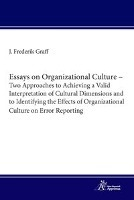 Afbeelding van Essays on Organizational Culture - Two Approaches to Achieving a Valid Interpretation of Cultural Dimensions and to Identifying the Effects of Organizational Culture on Error Reporting