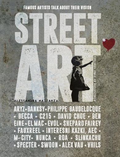 Street Art: Famous Artists Talk About Their Vision - Alessandra Mattanza