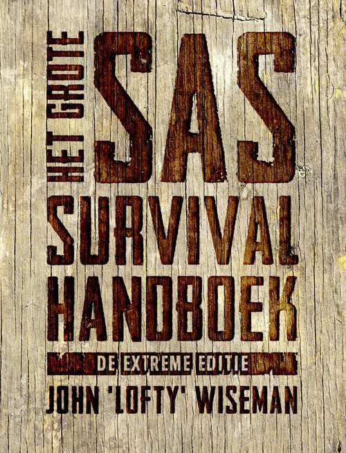 Het Grote SAS Survival Handboek (extreme editie) Hardcover In herdruk, verwacht vanaf 01-01-2020 Kosmos Uitgevers