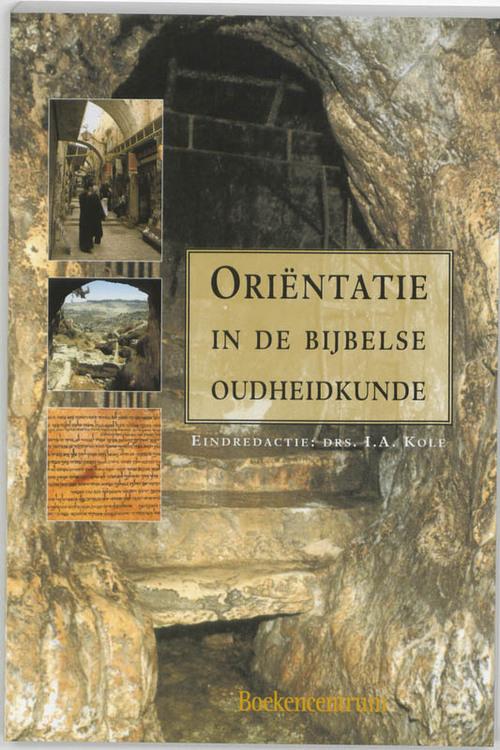 Orientatie in de bijbelse oudheidkunde - H.J. de Bie, I.A. Kole