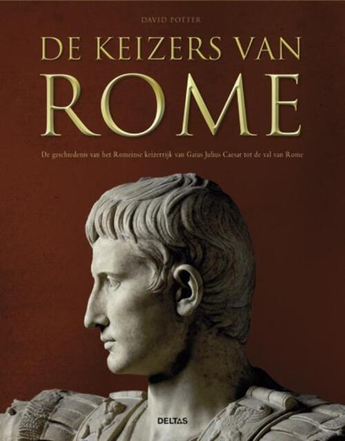 De keizers van Rome: de geschiedenis van het Romeinse keizerrijk van Gaius Julius Caesar tot de val van Rome