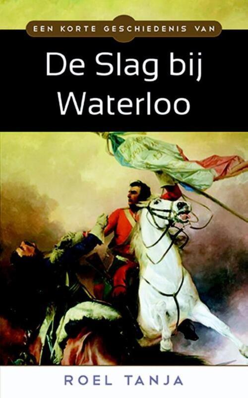 Afbeelding van Een korte geschiedenis van de Slag bij Waterloo