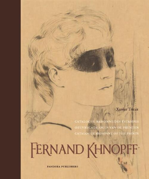 Fernand Khnopff: Catalogue Raisonné of the Prints: Catalogue Raisonné van de prenten / Catalogue Raisonné des estampes / Catalogue Raisonnés of the prints (Pandora)