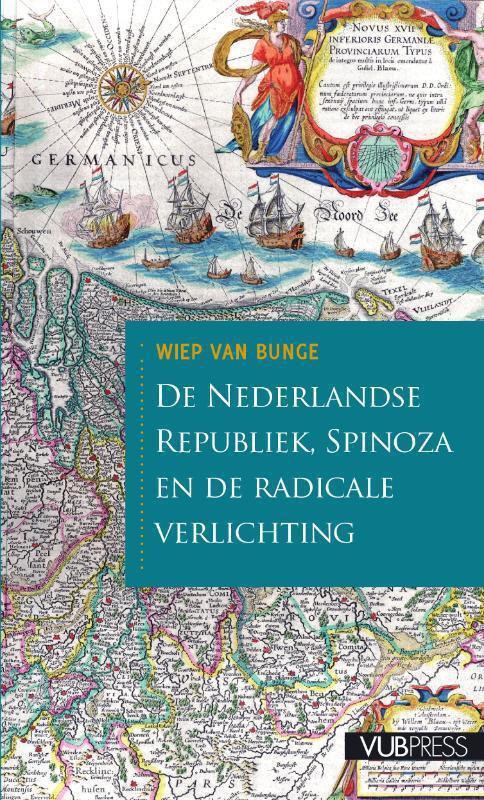 De Nederlandse republiek, Spinoza en de radicale verlichting - Wiep van Bunge