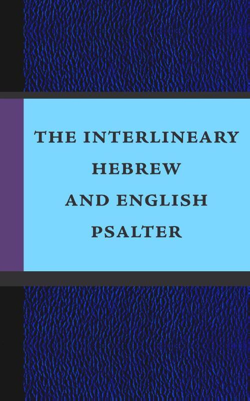 The Interlineary Hebrew and English Psalter