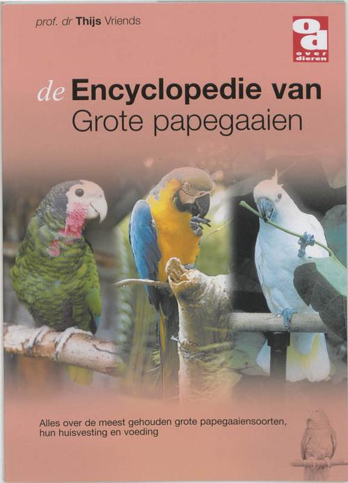 De encyclopedie van grote papegaaien - Thijs Vriends