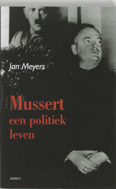 Mussert, een politiek leven - Jan Meyers