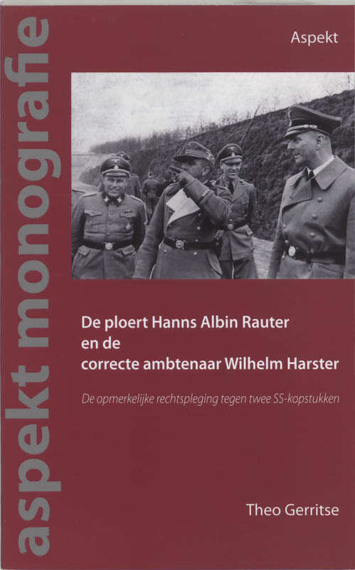 De ploert Hans Albin Rauter en de correcte ambtenaar Wilhelm Harster