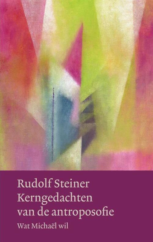 Kerngedachten van de antroposofie - Rudolf Steiner