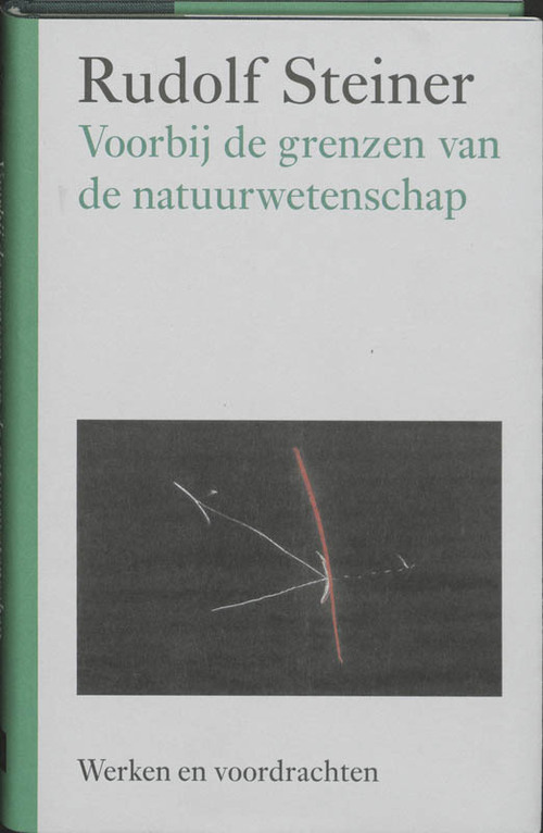 Voorbij de grenzen van de natuurwetenschap - Rudolf Steiner