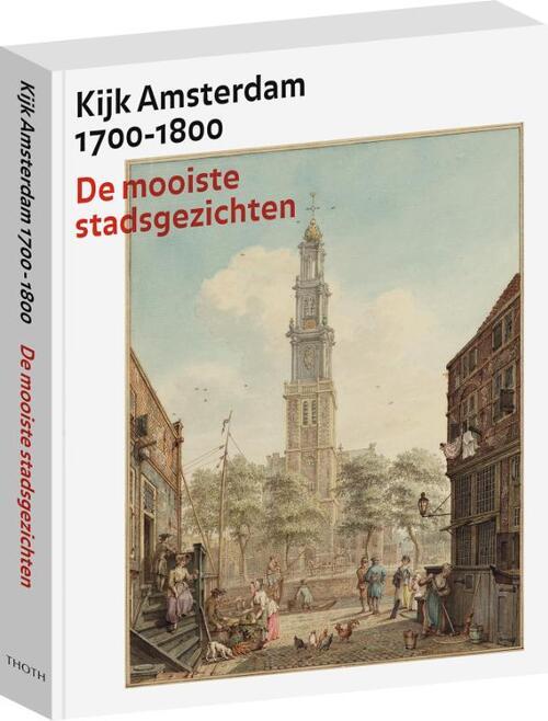 Kijk Amsterdam 1700-1800 - Bert Gerlagh, Boudewijk Bakker