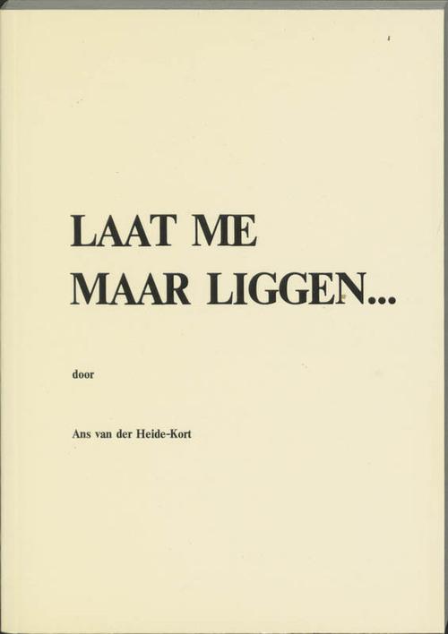 Laat me maar liggen... - Ans van der Heide-Kort