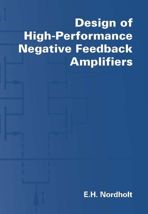 Design of High-Performance Negative Feedback Amplifiers