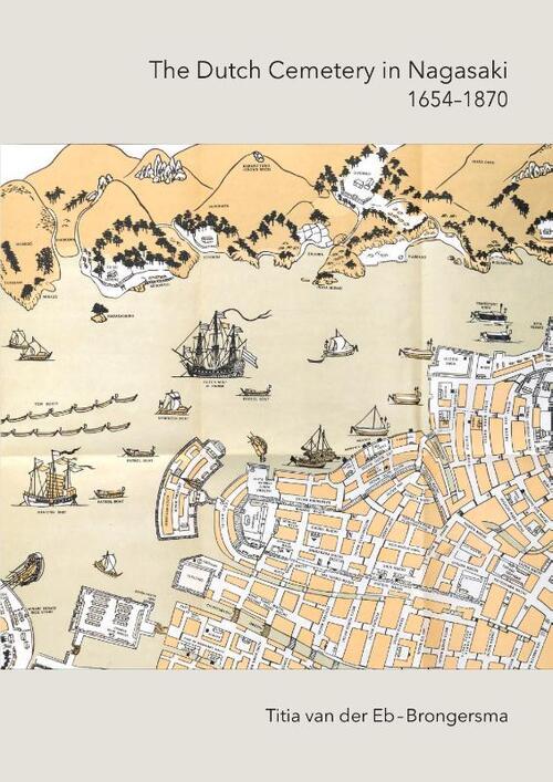 The Dutch Cemetrey in Nagasaki (1654-1870)Echo of the Past - Titia van der Eb-Brongersma