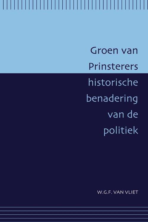 Verloren, Uitgeverij Boeken > Geschiedenis & politiek > Alle geschiedenis & politiek Groen van Prinsterers historische benadering van de politiek