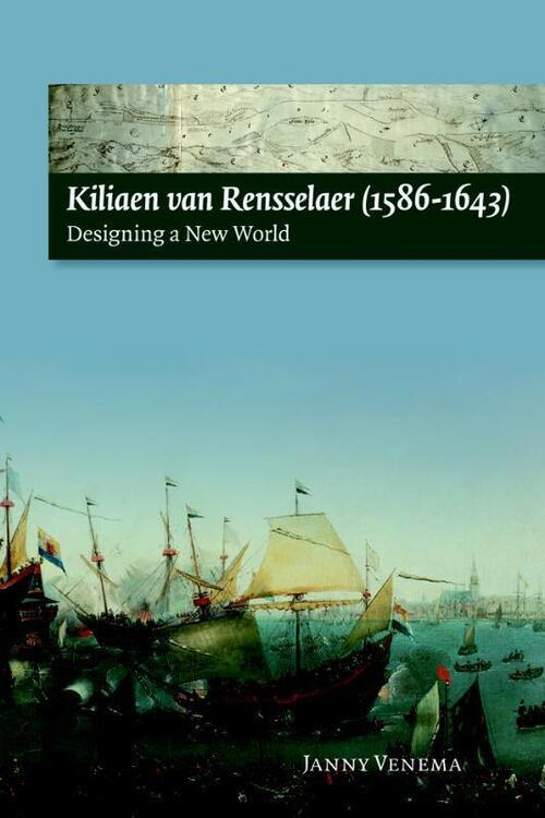 Kiliaen van Rensselaer (1586-1643) - Janny Venema