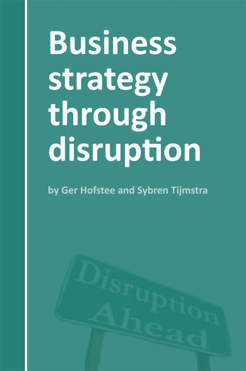 Business strategy through disruption - Ger Hofstee, Sybren Tijmstra