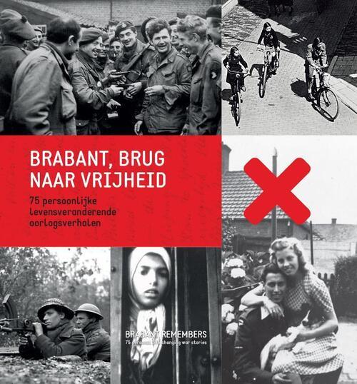 Brabant, brug naar de vrijheid - Ad van den Oord, Arnoud-Jan Bijsterveld, Harco Gijsbers, Jack Didden, Jan L.G. van Oudheusden, Juriaan van Waalwijk, Moniek Hover