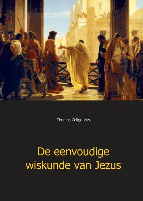 De eenvoudige wiskunde van Jezus Paperback Op werkdagen voor 16:00 uur besteld, volgende dag in huis Mijnbestseller.nl