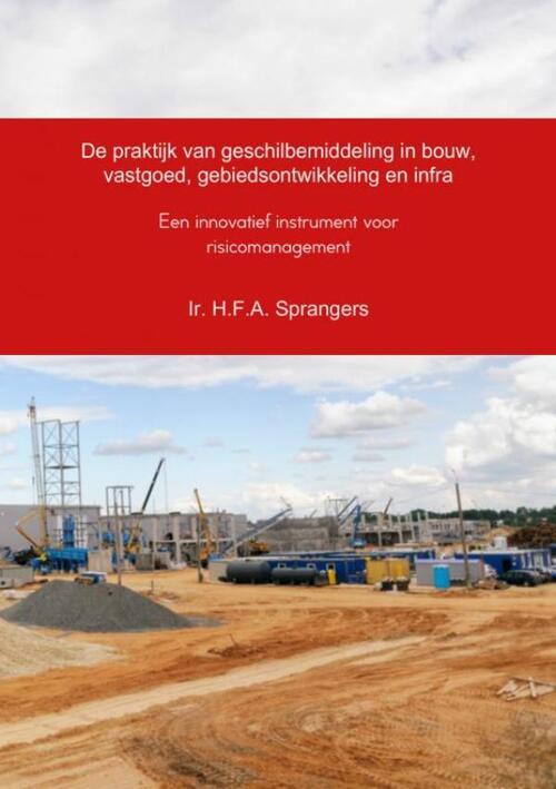 Afbeelding van De praktijk van geschilbemiddeling in bouw, vastgoed, gebiedsontwikkeling en infra