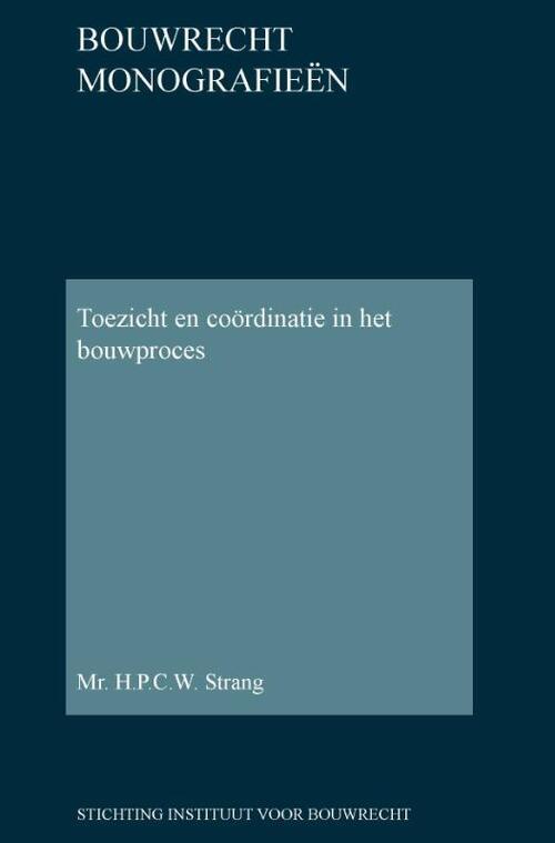 Toezicht en coördinatie in het bouwproces - H.P.C.W. Strang - Hardcover (9789463150323)