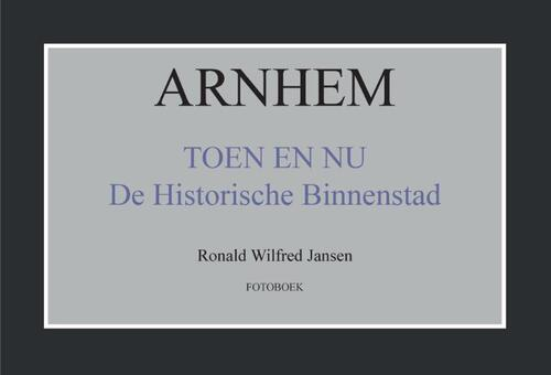 Afbeelding van Arnhem toen en nu de historische binnenstad